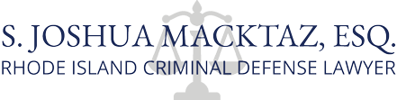 Rhode Island Criminal Defense Lawyer S. Joshua Macktaz, Esq.